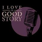 I Love A Good Story Podcast