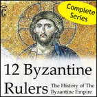 12 Byzantine Rulers: The History of The Byzantine
