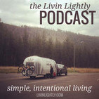 The Livin' Lightly Podcast: Simple Intentional Liv