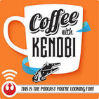 Coffee With Kenobi: Star Wars Discussion, Analysis