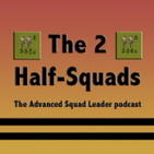 The 2 Half-Squads: Advanced Squad Leader Podcast