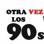 OTRA VEZ LOS 90's