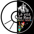 LA VOZ DE RED PODCAST MUSICAL