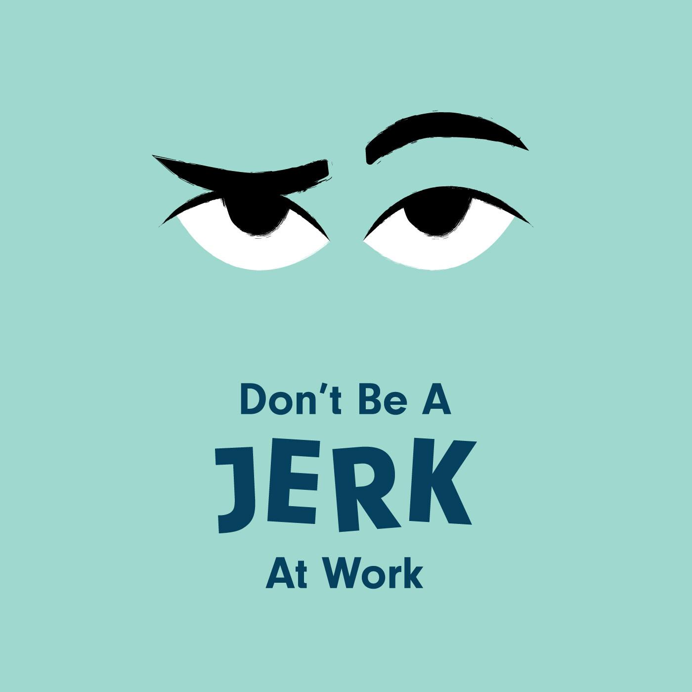 Don't Let ONE Jerk Ruin it ALL!