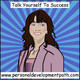 Talk Yourself To Success (Mod 2) Preparation for Self Talk