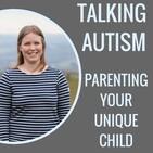 Talking Autism: Parenting Your Unique Child