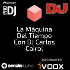 LA MÁQUINA DEL TIEMPO CON DJ CARLOS CAIROL