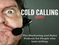 Cold Calling Sucks EP 1: Why Cold Calling Sucks