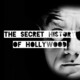 The Secret History Of Hollywood - A Modern Guide T