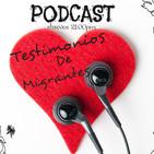 Testimonios de Migrantes Podcast