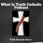 What is Truth Catholic Podcast - 18th Sunday of Ordinary Time 8-2-20