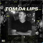 Six15 Presents The Tom Da Lips Podcast [Episode 11]