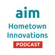 Aim Hometown Innovations Podcast - Yorktown's focus on quality of place through a vibrant downtown