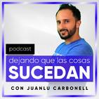 Dejando Que Las Cosas Sucedan Con Juanlu Carbonell