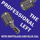 The Professional Left Podcast with Driftglass and