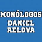 MONÓLOGOS DANIEL RELOVA