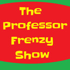 The Professor Frenzy Show Episode 42