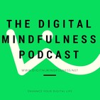 The Digital Mindfulness Podcast