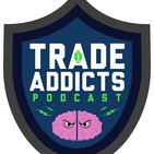 Trade Addicts Podcast Session 78 - The Merc with a Mouth