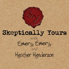 Skeptically Yours with Emery Emery and Heather Hen