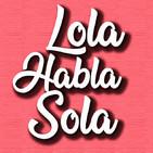 LOLA HABLA SOLA