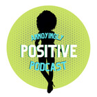 Annoyingly Positive Podcast