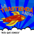 LA TRASTIENDA RADIO (Cómics, manga y anime)