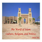 The World of Islam: Culture, Religion, and Politic