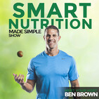 The Smart Nutrition, Made Simple Show with Ben Bro