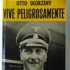 Vive Peligrosamente - Otto Skorzeny.