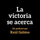 La victoria se acerca: un podcast por Raúl Gabino