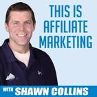 This is Affiliate Marketing with Shawn Collins