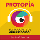 Protopía • Los Podcasts de Outliers School