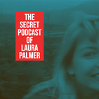 The Secret Podcast of Laura Palmer - Episode 6 - Wild at Heart (feat. Special Guest Seth Nathan)