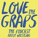 Ep 111 - GOOD Wrestling GRAPS WILL ONLY BRING YOU HAPPINESS debrief