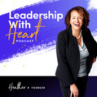 119: Leaders With Heart Understand Who They Are And Use It To Lead Well