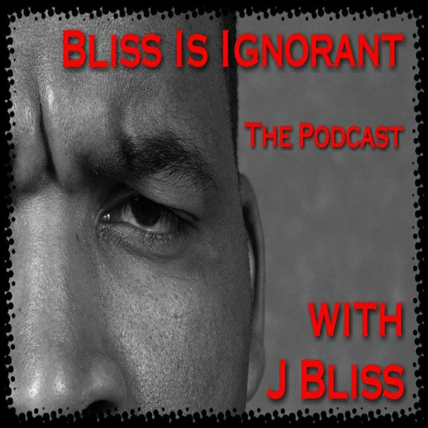Bliss is ignorant ep # 64