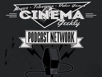 Cinema Geekly Podcast – Episode 173