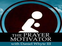 The Prayer Motivator with Daniel Whyte III