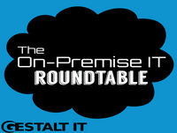 The Storage Array is Dead – The On-Premise IT Roundtable
