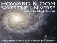 Howard Bloom Saves The Universe, hosted by Chad Do