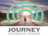 20181111 The Journey Catholic Radio Podcast Week 275
