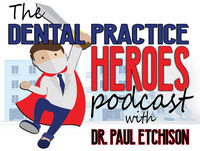 Paul Etchison - Dental Practice Hero (from the Business of Dentistry Podcast)