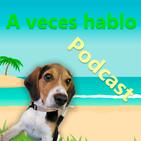 A Veces Hablo Podcast