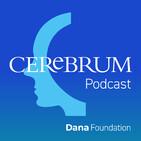 The Dana Foundation's Cerebrum Podcast