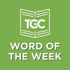 TGC Word of the Week