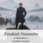 Nietzsche: lo dionisíaco y el eterno retorno