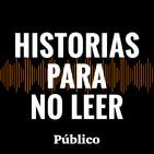Historias para no leer. Los podcast de Público