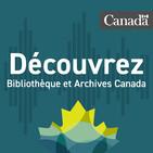 Découvrez Bibliothèque et Archives Canada : votre