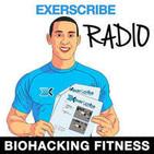 Exerscribe Radio – Biohacking Fitness